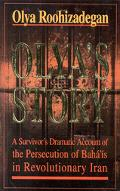 Olya's Story A Survivor's Dramatic Account of the Persecution of Baha'Is in Revolutionary Iran