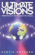 Ultimate Visions Reflections on the Religions We Choose