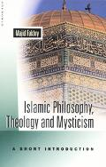 Islamic Philosophy, Theology, and Mysticism A Short Introduction