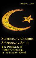 Science of the Cosmos, Science of the Soul The Pertinence of Islamic Cosmology in the Modern...