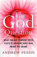 The God Question: What Famous Thinkers from Plato to Dawkins Have Said about the Divine