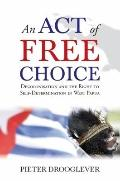 An Act of Free Choice: Decolonisation and the Right to Self-Determination in West Papua