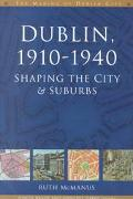 Dublin, 1910-40 : Shaping the City and Suburbs