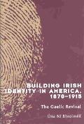 Building Irish Identity in America 1870-1915 The Gaelic Revival