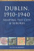 Dublin, 1910-1940 Shaping the City & Suburbs