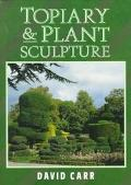 Topiary and Plant Sculpture: A Beginner's Step-by-Step Guide - David Carr - Paperback - REPRINT