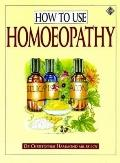 How to Use Homeopathy A Comprehensive Instruction Book
