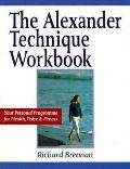 Alexander Technique Workbook Your Personal Program for Health, Poise and Fitness