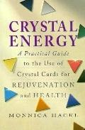 Crystal Energy A Practical Guide to the Use of Crystal Cards for Rejuvenation and Health