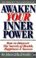 Awaken Your Inner Power How to Discover the Secrets of Health, Happiness and Success