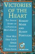 Victories of the Heart The Inside Story of a Pioneer Men's Group  How Men Help Each Other Ch...