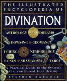 The Illustrated Encyclopedia of Divination: A Practical Guide to the Systems That Can Reveal...