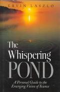 Whispering Pond A Personal Guide to the Emerging Vision of Science