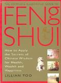 Complete Illustrated Guide to Feng Shui How to Apply the Secrets of Chinese Wisdom for Healt...