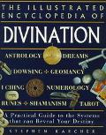 Encyclopedia of Divination: An Illustrated Guide to the Systems That Can Reveal Your Destiny