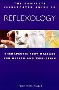 Complete Illustrated Guide to Reflexology: Therapeutic Foot Massage for Health and Wellbeing