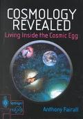 Cosmology Revealed Living Inside the Cosmic Egg
