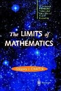 Limits of Mathematics A Course on Information Theory and the Limits of Formal Reasoning