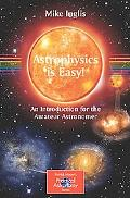 Astrophysics Is Easy! A Complete Introduction for Amateur Astronomers