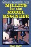 Milling for the Model Engineer (Model Engineering Guides)