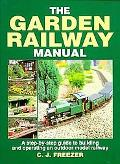 Garden Railway Manual A Step-By-Step Guide to Building and Operating an Outdoor Model Railway