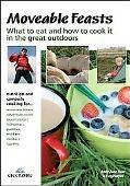 Moveable Feasts: What to Eat and How to Cook it in the Great Outdoors