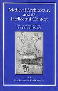 Medieval Architecture and Its Intellectual Context Studies in Honour of Peter Kidson