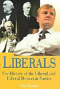 Liberals A History Of The Liberal and Liberal Democrat Parties