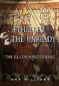 Aethelred the Unready The Ill-Counselled King