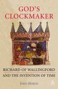 God's Clockmaker Richard Of Wallingford And The Invention Of Time