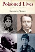 Poisoned Lives English Poisoners And Their Victims