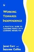Working Towards Independence A Practical Guide to Teaching People With Learning Disabilities