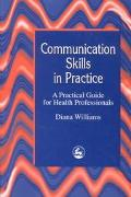 Communication Skills in Practice A Practical Guide for Health Professionals