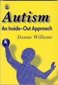 Autism-An Inside-Out Approach An Innovative Look at the Mechanics of 'Autism' and Its Develo...