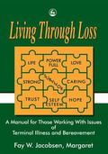 Living Through Loss A Training Guide for Those Supporting People Facing Loss