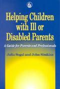 Helping Children With Ill or Disabled Parents A Guide for Parents and Professionals