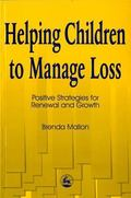 Helping Children to Manage Loss Positive Strategies for Renewal and Growth