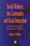 Social Workers, the Community and Social Interaction Intervention and the Sociology of Welfare