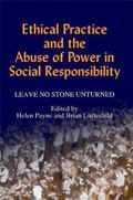 Ethical Practice and the Abuse of Power in Social Responsibility Leave No Stone Unturned