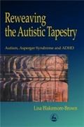 Reweaving the Autistic Tapestry Autism, Asperger's Syndrome, and Adhd