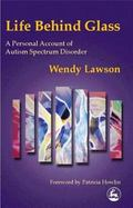 Life Behind Glass A Personal Account of Autism Spectrum Disorder