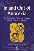 In and Out of Anorexia The Story of the Client, the Therapist, and the Process of Recovery