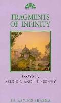 Fragments of Infinity Essays in Religion and Philosophy  A Festschrift in Honour of Professo...
