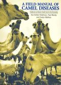 Field Manual of Camel Diseases Traditional and Modern Veterinary Care for the Dromedary