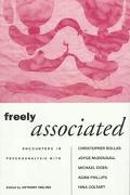 Freely Associated Encounters in Psychoanalysis With Christopher Bollas, Joyce McDougall, Mic...