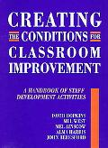 Creating the Conditions for Classroom Improvement A Handbook of Staff Development Activities