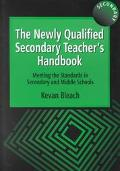 Newly Qualified Secondary Teacher's Handbook Meeting the Standards in Secondary and Middle S...
