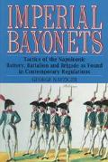 Imperial Bayonets Tactics of the Napoleonic Battery, Battalion and Brigade As Found in Conte...