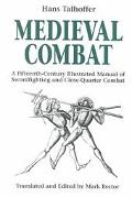 Medieval Combat A Fifteenth-Century Illustrated Manual of Swordfighting and Close-Quarter Co...