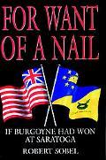For Want of a Nail If Burgoyne Had Won at Saratoga